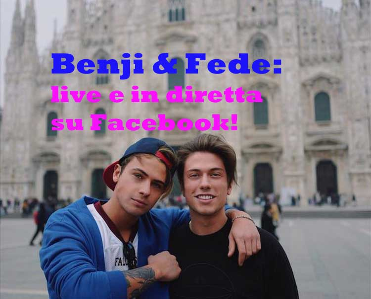 Benji & Fede: live e in diretta su Facebook!