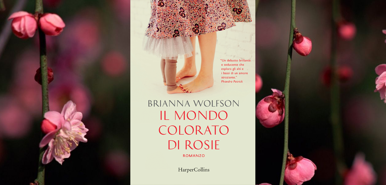 Il mondo colorato di Rosie: il romanzo che ci spiega come amare una madre imperfetta