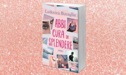 Abbi cura di splendere: il motto di Ludovica Bizzaglia diventa un romanzo