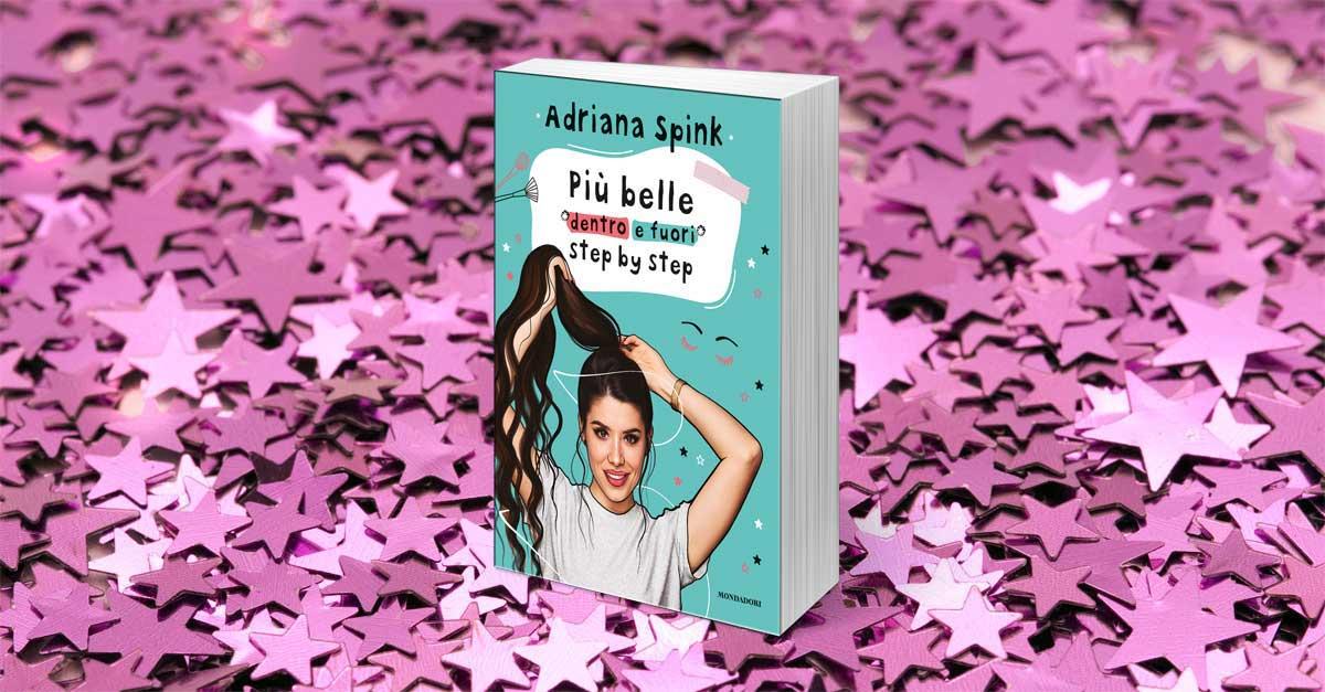 PIU' BELLE DENTRO E FUORI challenge: Adriana Spink ci svela i suoi segreti beauty