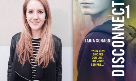 Disconnect 1: 8 motivi per leggere il nuovo libro di Ilaria Soragni